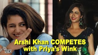 Arshi Khan COMPETES with Priya Varrier's Wink - BOLLYWOODCOUNTRY