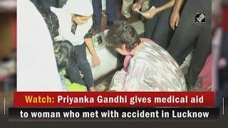 Video - Watch: लखनऊ में Accident का शिकार हुई महिला को Priyanka Gandhi ने दी Medical Aid