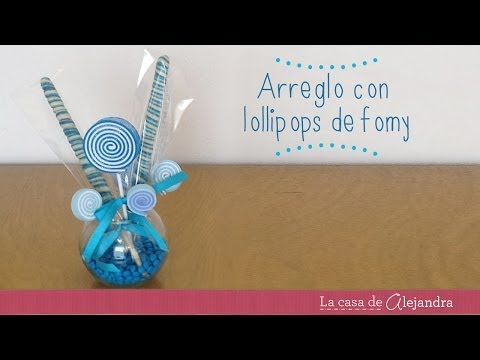 Arreglo con lollipops de fomy - DIY centrepiece with fomy lollipops