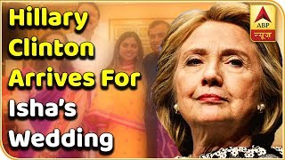Hillary Clinton, Aishwarya-Abhishek arrive in Udaipur for Isha Ambani's wedding - ABPNEWSTV