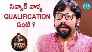 సెన్సార్ వాళ్ళ QUALIFICATION ఏంటి? - Sandeep Reddy | Frankly With TNR || Talking Movies - IDREAMMOVIES