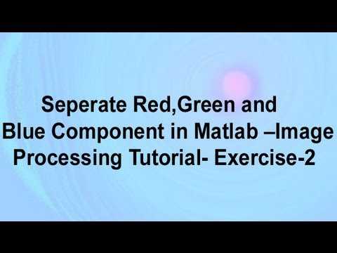 Seperate Red,Green and Blue Component in Matlab-Image Processing Tutorial-Exercise 2