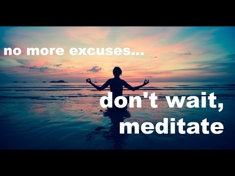 Don't wait. Meditate. (anytime, anywhere)