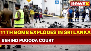 Sri Lanka bombings: 11th Bomb Explodes behind Pugoda Court - NEWSXLIVE