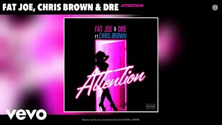 Fat Joe, Chris Brown, Dre - Attention ( 2018 )