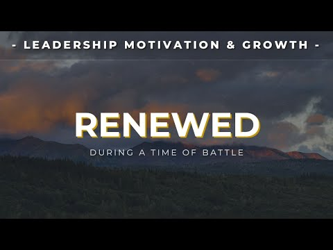 Renewed During A Time Of Battle  Leadership Motivation & Growth By Jb Kellogg