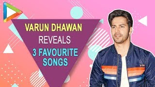 Varun Dhawan REVEALS 3 songs that TOP his current playlist!!! - HUNGAMA