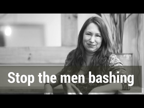 Stop the men bashing