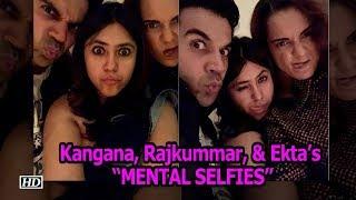 "Kangana, Rajkummar, & Ekta's ""MENTAL SELFIES"" | Mental Hai Kya - IANSINDIA"