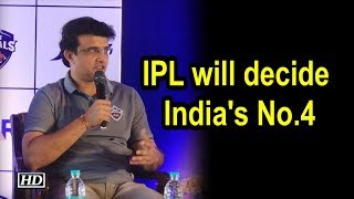 IPL will decide India's No.4, Pant can do job: Ganguly - IANSINDIA
