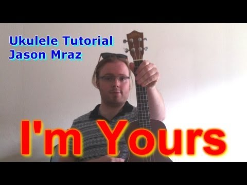 I'm Yours (Jason Mraz) - Ukulele Tutorial