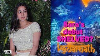 Will Sara Ali Khan's debut 'Kedarnath' get SHELVED? - BOLLYWOODCOUNTRY