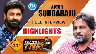 Actor Subbaraju Exclusive Interview Highlights || Frankly With TNR #44 || Talking Movies With iDream - IDREAMMOVIES