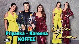 Priyanka – Kareena ENDS Karan's 'Koffee with Karan 6' - IANSLIVE