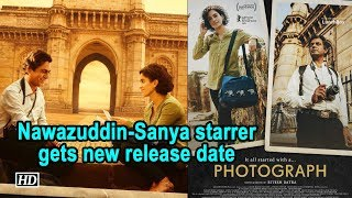 Nawazuddin - Sanya starrer 'Photograph' gets new release date - IANSLIVE