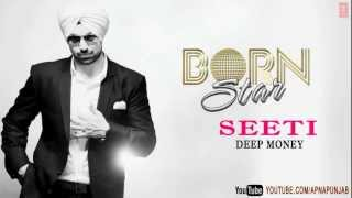 Audio: Seeti Deep Money Latest Punjabi Full Song - Born Star