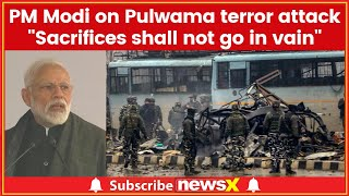 """Sacrifices Shall Not Go In Vain"", says PM Narendra Modi On Pulwama Terror Attack - NEWSXLIVE"