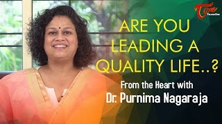 Are You Leading A Quality Life ? by Dr  Purnima Nagaraja - TELUGUONE