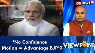'No Confidence Motion = Advantage BJP?' | Viewpoint | CNN News18 - IBNLIVE