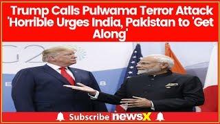 US president Donald Trump on Pulwama Strike, says would be wonderful if India-Pakistan get along - NEWSXLIVE