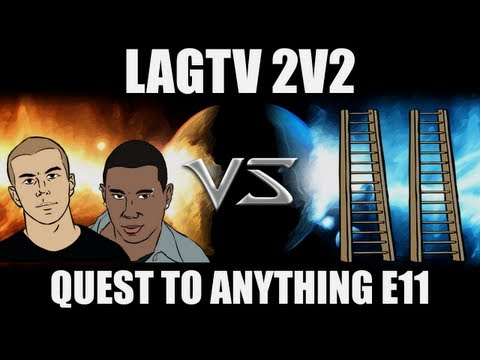 LAGTV Quest to Anything 2v2 E11 -- Starcraft 2 [LAGTV]