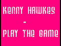 kenny hawkes - play the game