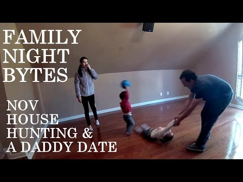 Family Night Bytes - Nov House Hunting & A Daddy Date
