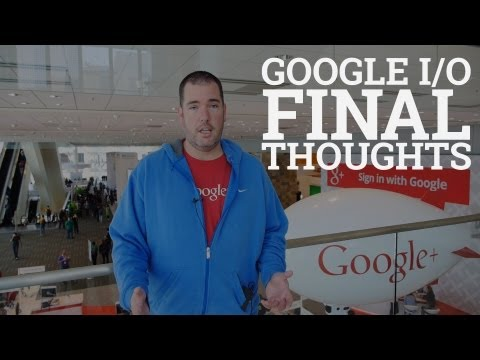 Google I/O 2013 Final Thoughts