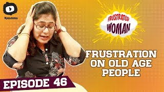 Frustrated Woman FRUSTRATION on OLD PEOPLE | 2018 Telugu Comedy Web Series | Sunaina | Khelpedia - YOUTUBE