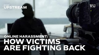 Online Harassment: How Victims Are Fighting Back | Moving Upstream - WSJDIGITALNETWORK