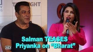 "Salman Khan TEASES Priyanka Chopra on ""Bharat"" - BOLLYWOODCOUNTRY"