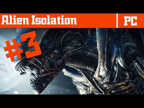 Alien: Isolation - Gameplay - Part 3 - Playthrough / Walkthrough - Survivors are out to get me!?