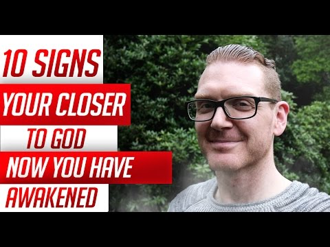 10 Signs  Your Closer to God NOW You Have Awakened