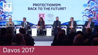 Protectionism: back to the future? | Davos 2017 - FINANCIALTIMESVIDEOS