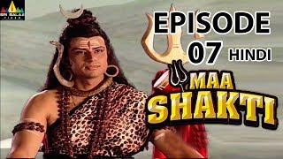 Maa Shakti Devotional Serial Episode 7 | Hindi Bhakti Serials | Sri Balaji Video - SRIBALAJIMOVIES