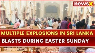 Multiple Blasts Hit Churches in Colombo & other parts of Sri Lanka on Easter Sunday - NEWSXLIVE