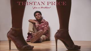 Tristan Price - You A Problem ( 2017 )