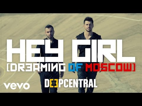 Deepcentral – Hey Girl (Dreaming Of Moscow)