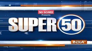 Super 50 : NonStop News | December 18, 2018 - INDIATV