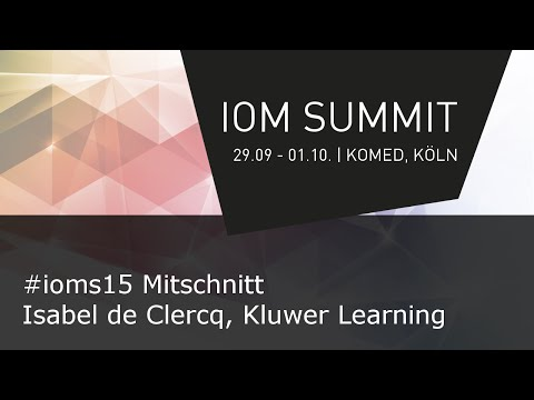 #IOMS15 Mitschnitt - Isabel de Clercq, Kluwer Learning