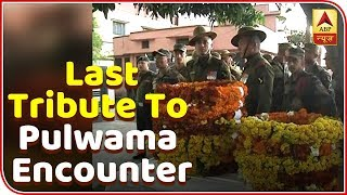 People pay last tribute to Pulwama encounter martyrs - ABPNEWSTV