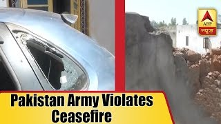 Pakistan army violates ceasefire  by firing from automatic weapons in Baramulla district - ABPNEWSTV