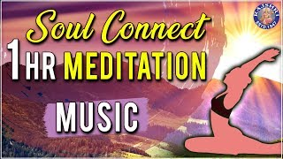 Mountain   1 Hr Meditation Music   Soul Connect   Relaxing & Calming Music For Stress Relief - RAJSHRISOUL