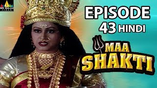 Maa Shakti Devotional Serial Episode 43 | Hindi Bhakti Serials | Sri Balaji Video - SRIBALAJIMOVIES
