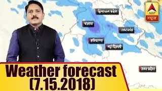 Skymet Report: Weather Forecast Of 15th July, 2018 | ABP News - ABPNEWSTV