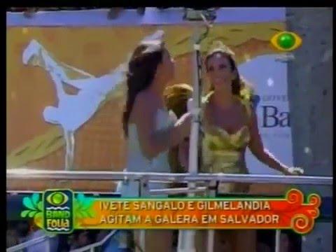 Gilmelândia e Ivete Sangalo no Carnaval de Salvador - Bate Lata e Peraê