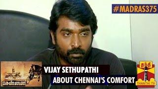 Madras375 : Vijay Sethupathi talks about Chennai's comfort and Safety – Thanthi TV