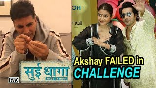"Akshay FAILED in ""Sui Dhaaga"" Challenge | Varun- Anushka Sui Dhaaga - IANSLIVE"