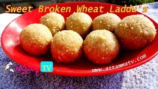 How to make Sweet Broken Wheat Laddu (గోధుమ రవ్వ లడ్డు) .:: by Attamma TV ::. - ATTAMMATV