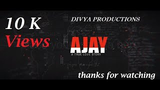 AJAY ( A true love story ) || Latest Telugu Short Film || by DIVYA PRODUCTIONS - YOUTUBE